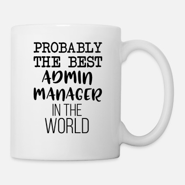 Business Administration PROBABLY THE BEST ADMIN MANAGER IN THE WORLD - Mug