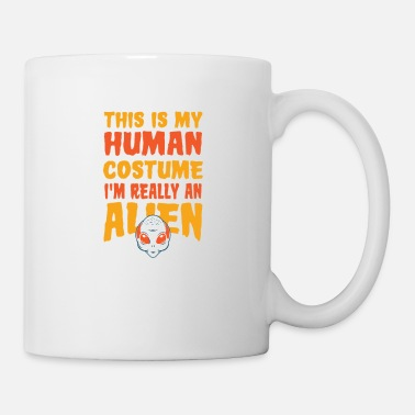 Form This is my Human Costume im really an Alien - Mug