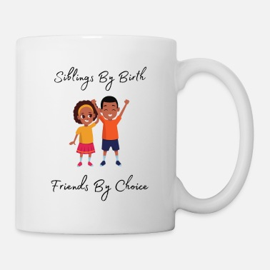 Siblings By Birth Friends By Choice - Mug