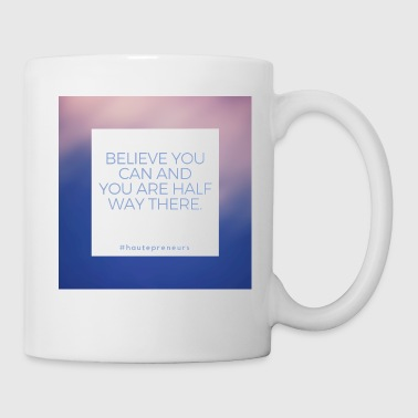 Believe you can and you are half way there - Coffee/Tea Mug