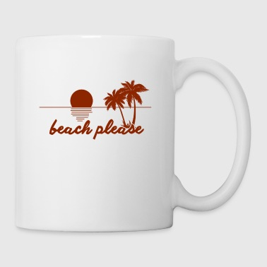 Beach pleaseBeach please - Coffee/Tea Mug