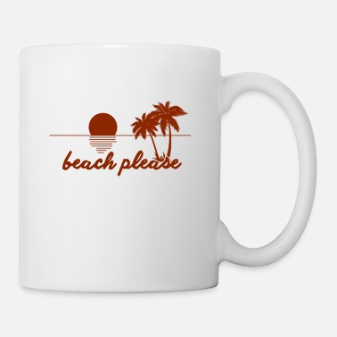 Beach Beach pleaseBeach please - Coffee/Tea Mug