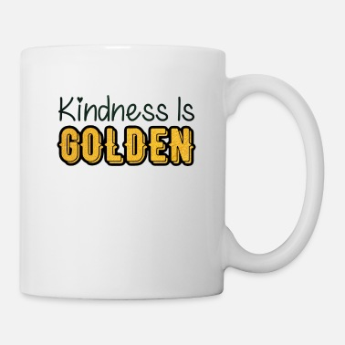 Kindness Kindness is Golden - Mug