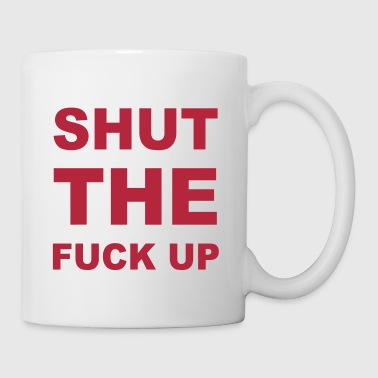 Shut The Fuck Up - Coffee/Tea Mug