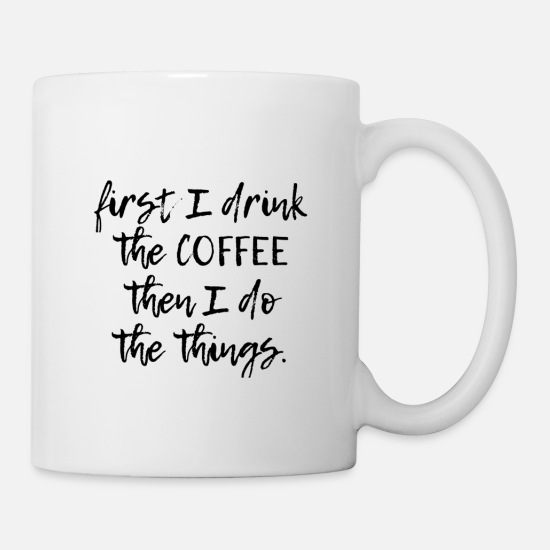 Christmas Mugs & Drinkware - First I drink the Coffee - Mug white