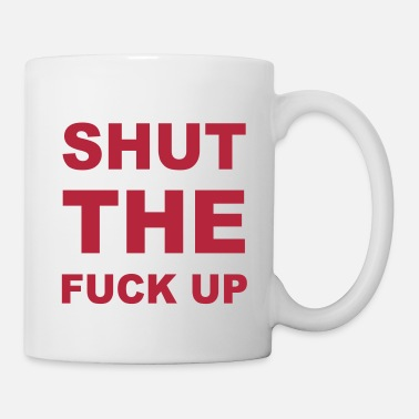 Shut The Fuck Up Shut The Fuck Up - Mug