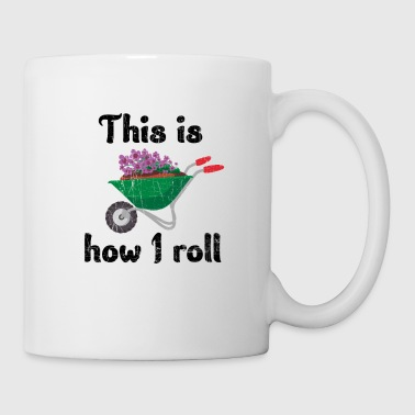Plant Grounds This is how i roll garden wheel barrow gift - Coffee/Tea Mug