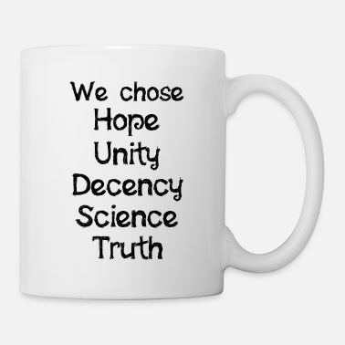 Decency We Chose Hope Unity Decency Science Truth - Mug
