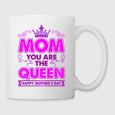 Mom You Are The Queen Happy Mothers Day - Coffee/Tea Mug