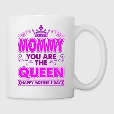 Mommy You Are The Queen Happy Mothers Day - Coffee/Tea Mug