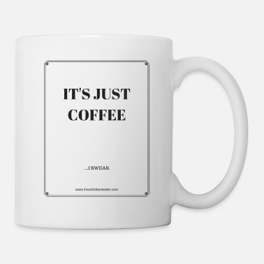 IT'S JUST COFFEE - Coffee/Tea Mug