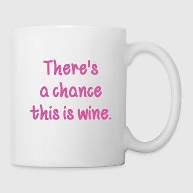 There's A Chance This Is Wine - Coffee/Tea Mug
