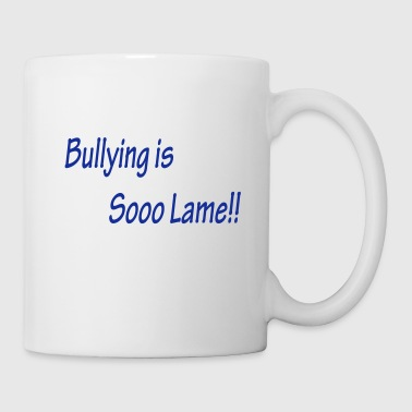 Bullying is Sooo Lame!! - Coffee/Tea Mug