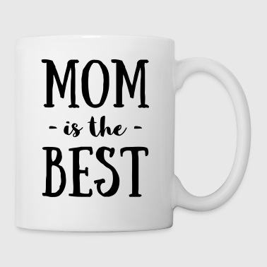 Mom is the best - Coffee/Tea Mug