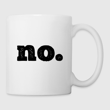 Just no. - Coffee/Tea Mug