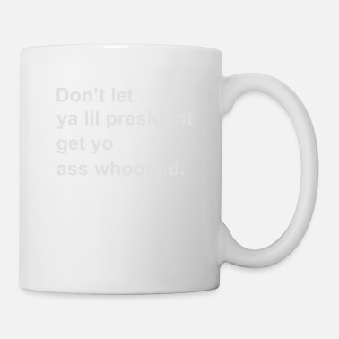 Weird Don't Let Ya Lil president Get Yo Ass Whooped - Mug