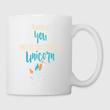 Always Be You or Unicorn - Coffee/Tea Mug