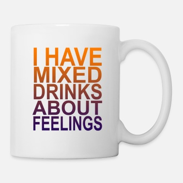 i_have_mixed_drinks_about_feelings_funny - Mug