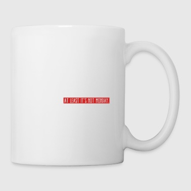 Tuesday Funny Tuesday - At Least It's Not Monday Gift Idea - Coffee/Tea Mug