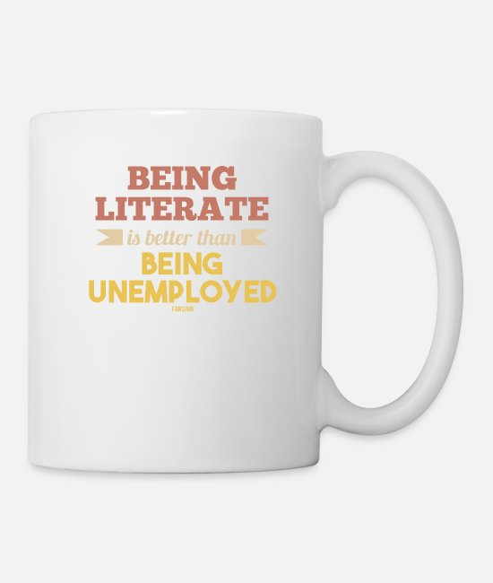 School Mugs & Cups - Being Literate Is Better Than Unemployed - Mug white