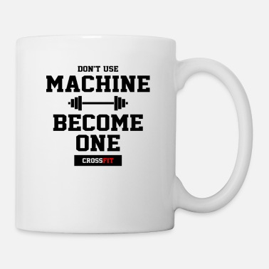 Crossfit Don t use machine become one crossfit - Mug