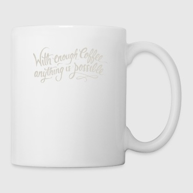 With enough coffee anything is possible - Coffee/Tea Mug