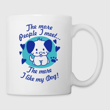 The more People I meet, the more I like my Dog - Coffee/Tea Mug