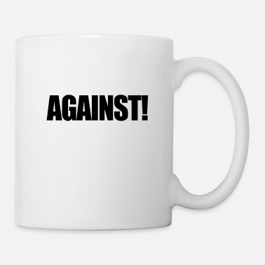 Against Against! - Coffee/Tea Mug