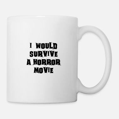 Kill To Survive I WOULD SURVIVE A HORROR MOVIE - Mug