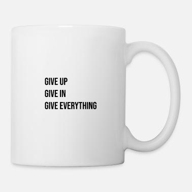 Give give up - give in - give everything - Mug