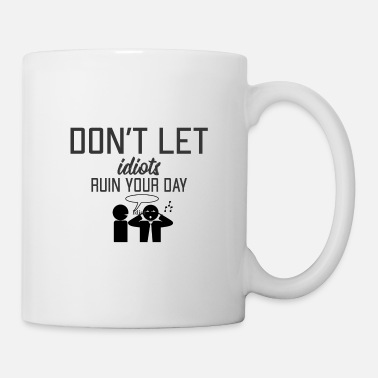 Idiot Don't Let Idiots - Mug