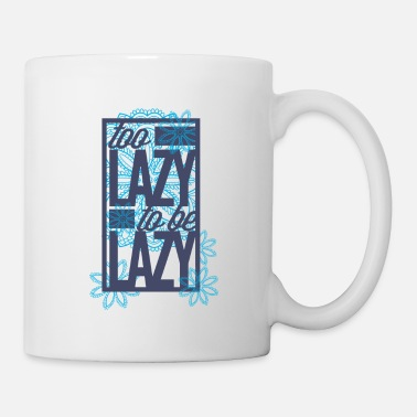 Lazy Too lazy to be lazy - Mug