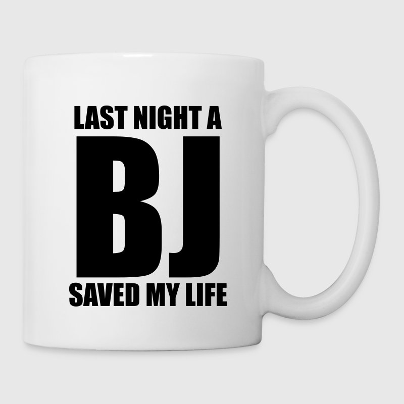 Last night a BJ saved my life - Coffee/Tea Mug