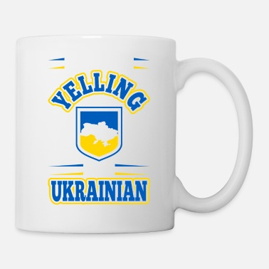 Yell Im Not Yelling Im Ukrainian - Coffee/Tea Mug