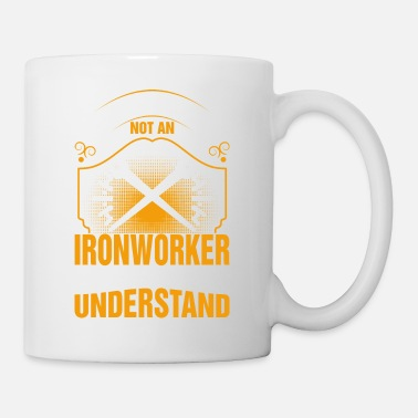 If You Are Not An Ironworker Youll Never Understan - Coffee/Tea Mug