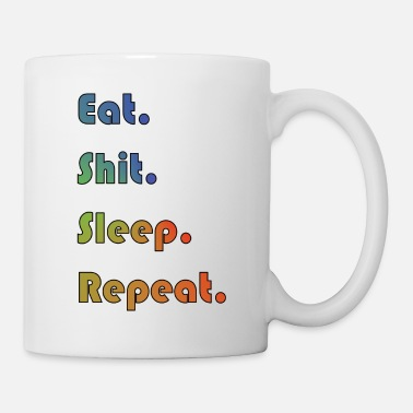 Eat Eat shit sleep and repeat gift - Mug