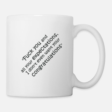 Fuck You Fuck you and all your expectations - Coffee/Tea Mug
