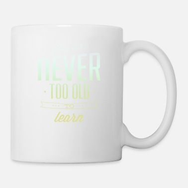 Never You Are Never Too Old To Learn - Mug