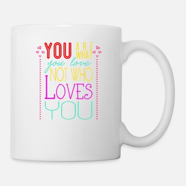 Love You You are what you love not who loves you - Coffee/Tea Mug