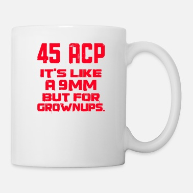 9mm It's Like a 9mm Except for Grownups - Mug