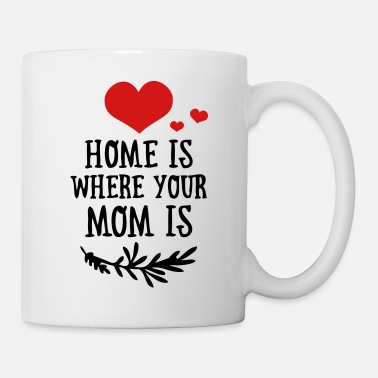 Funny Valetines Day Home is where your Mom is - Mother's Day - Mug