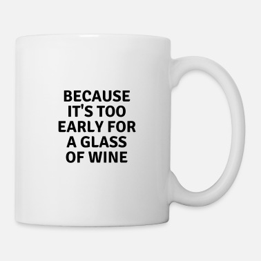Too Early For Wine - Mug