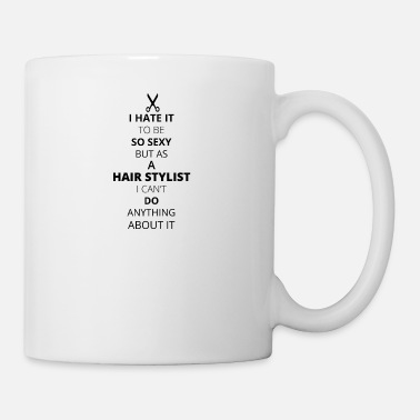 Hair Stylist Hate it be sexy cant do anything HAIR STYLIST 1 - Mug