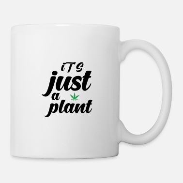 Plant Grounds Weed: It is just a plant - Coffee/Tea Mug