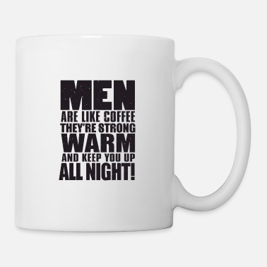 Inspirational Men Are Like Coffee They're Strong Warm And Keep Y - Mug