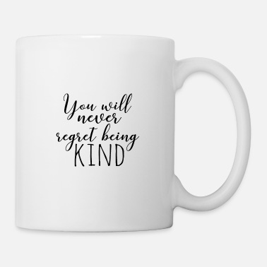 Be Kind You Will Never Regret Being Kind - Kindness - Mug