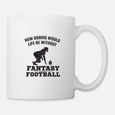 Football Quote How Boring Would Life Be Without Fantasy Football - Mug