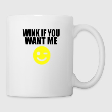 wink if you want me smile - Coffee/Tea Mug