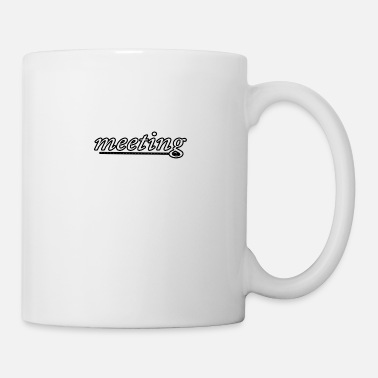 Meeting meeting - Coffee/Tea Mug