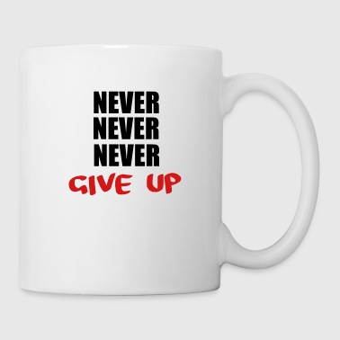 Never Give Up NEVER NEVER NEVER give up - Coffee/Tea Mug